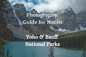 Photography Guide for Noobs Yoho & Banff National Parks